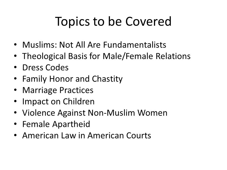 Topics to be Covered Muslims: Not All Are Fundamentalists