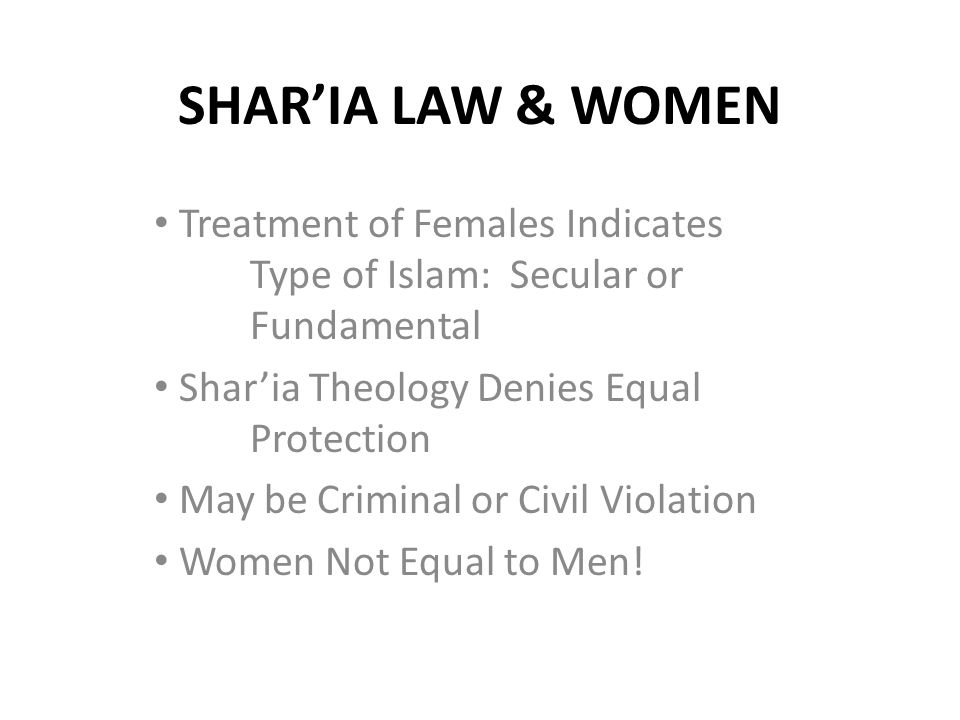 SHAR'IA LAW & WOMEN Treatment of Females Indicates Type of Islam: Secular or Fundamental. Shar'ia Theology Denies Equal Protection.