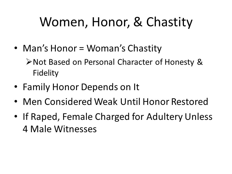 Women, Honor, & Chastity Man's Honor = Woman's Chastity