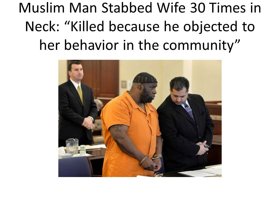 Muslim Man Stabbed Wife 30 Times in Neck: Killed because he objected to her behavior in the community