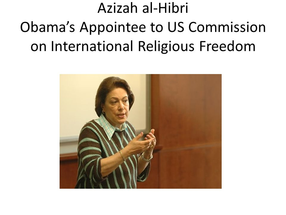 Azizah al-Hibri Obama's Appointee to US Commission on International Religious Freedom