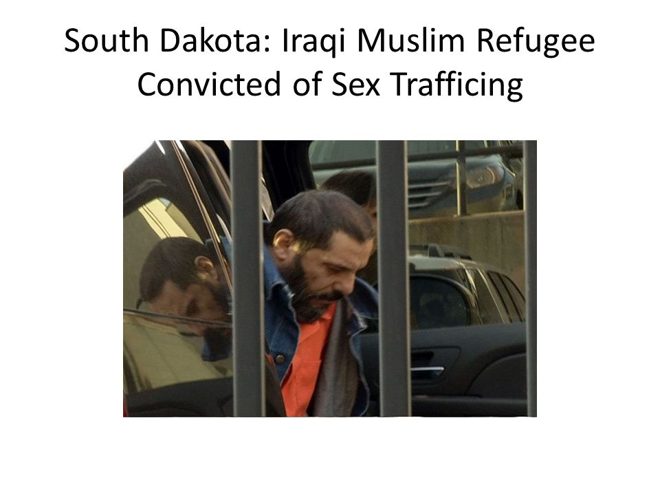 South Dakota: Iraqi Muslim Refugee Convicted of Sex Trafficing