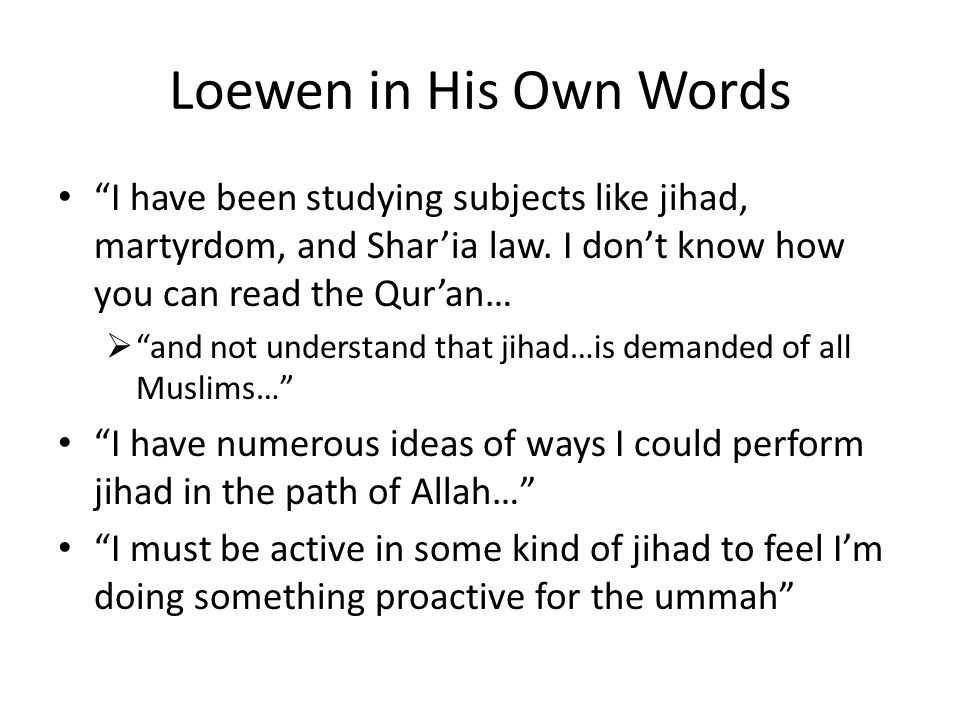 Loewen in His Own Words I have been studying subjects like jihad, martyrdom, and Shar'ia law. I don't know how you can read the Qur'an…