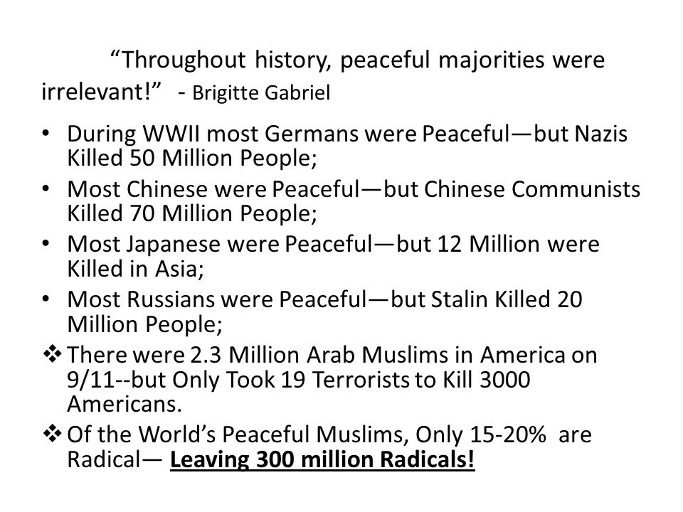 Throughout history, peaceful majorities were irrelevant.
