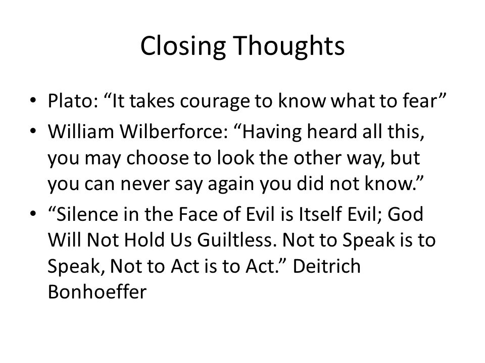 Closing Thoughts Plato: It takes courage to know what to fear