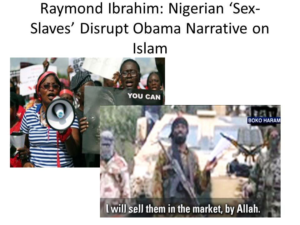 Raymond Ibrahim: Nigerian 'Sex-Slaves' Disrupt Obama Narrative on Islam