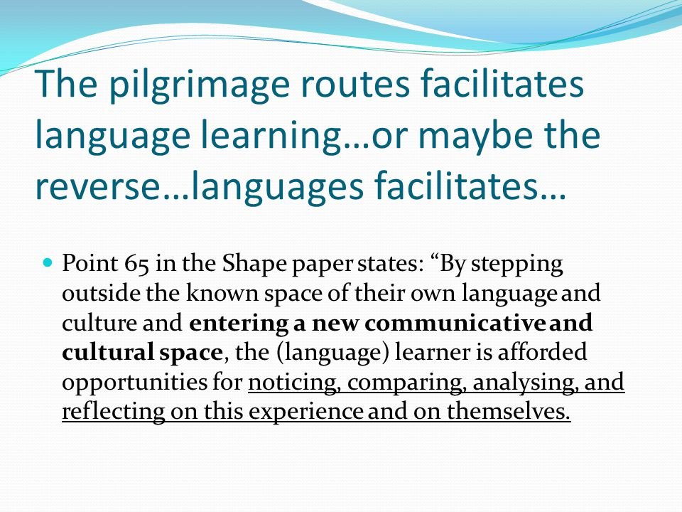 The pilgrimage routes facilitates language learning…or maybe the reverse…languages facilitates…