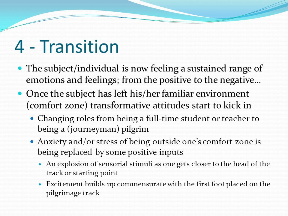 4 - Transition The subject/individual is now feeling a sustained range of emotions and feelings; from the positive to the negative…