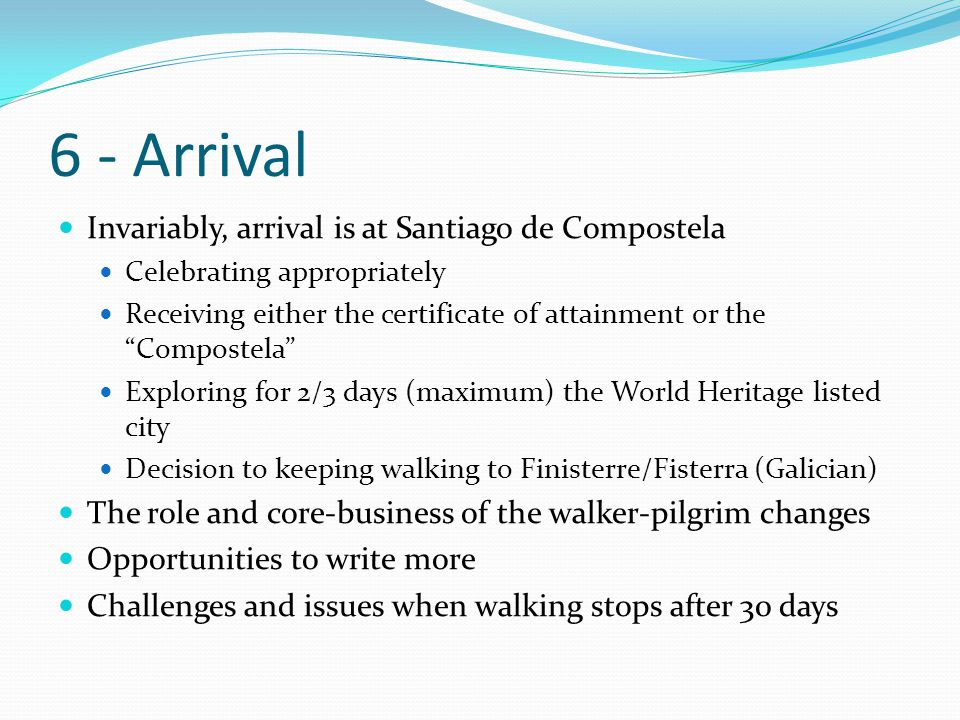 6 - Arrival Invariably, arrival is at Santiago de Compostela