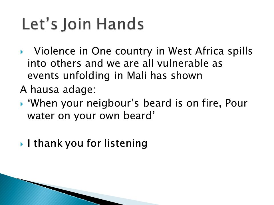 Let's Join Hands Violence in One country in West Africa spills into others and we are all vulnerable as events unfolding in Mali has shown.