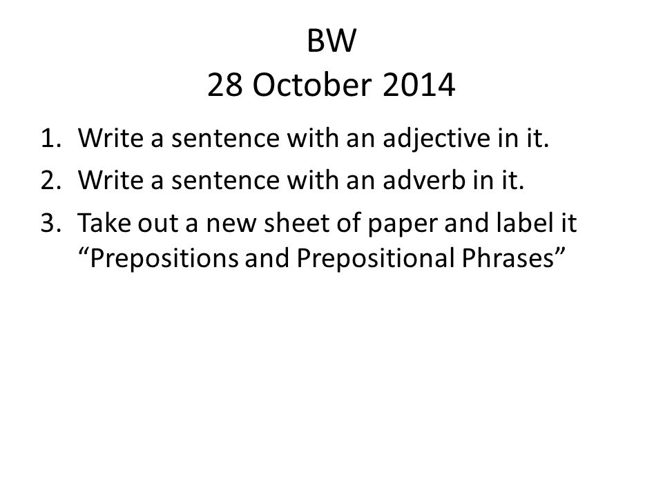 BW 28 October 2014 Write a sentence with an adjective in it.