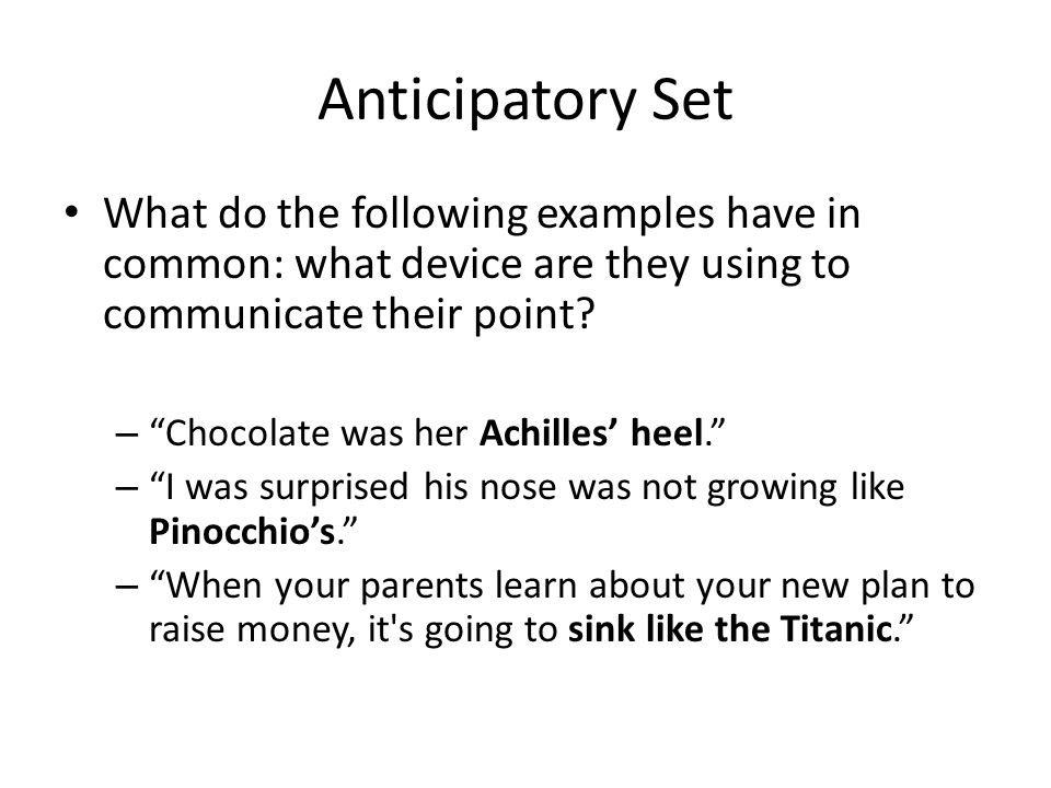 Anticipatory Set What do the following examples have in common: what device are they using to communicate their point