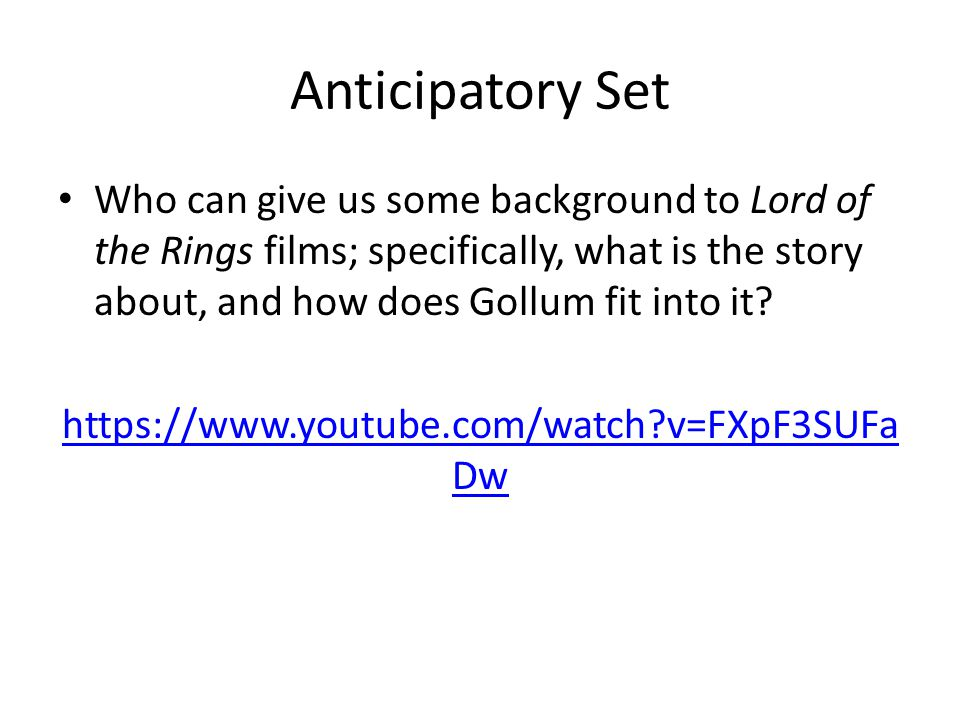 Anticipatory Set Who can give us some background to Lord of the Rings films; specifically, what is the story about, and how does Gollum fit into it