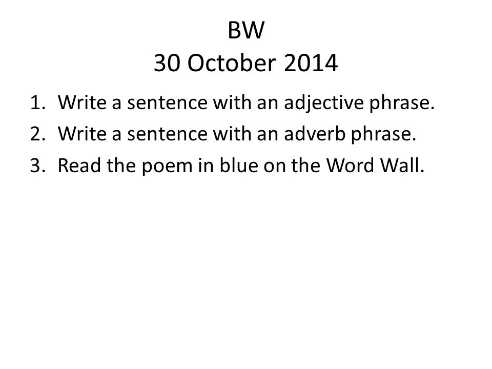 BW 30 October 2014 Write a sentence with an adjective phrase.