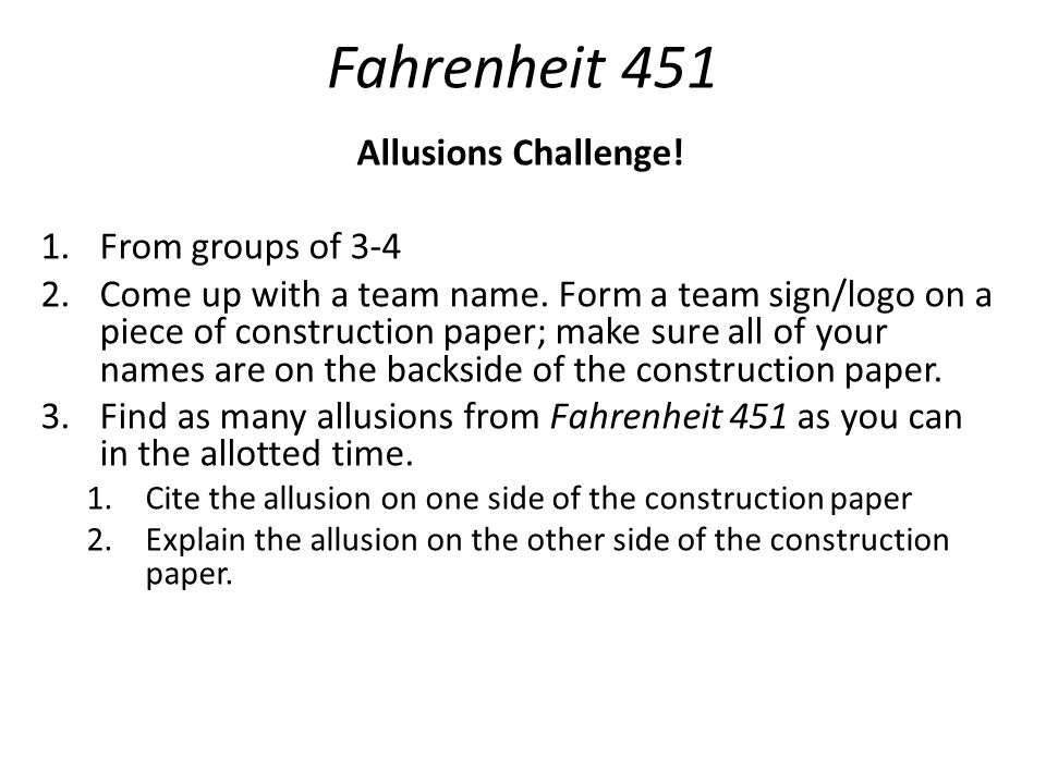 Fahrenheit 451 Allusions Challenge! From groups of 3-4