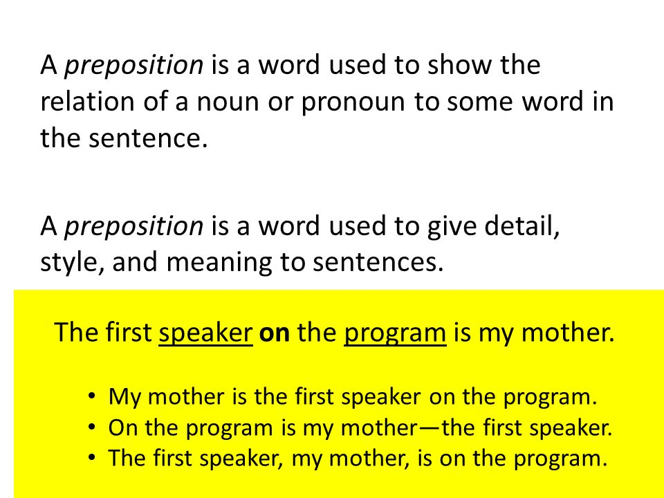 A preposition is a word used to show the relation of a noun or pronoun to some word in the sentence.