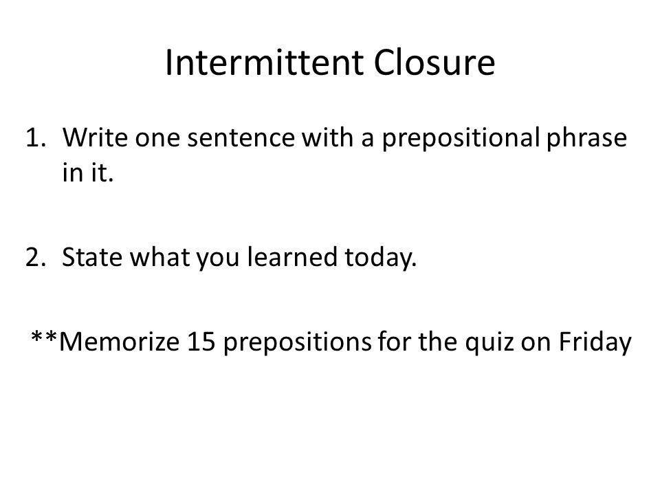 **Memorize 15 prepositions for the quiz on Friday