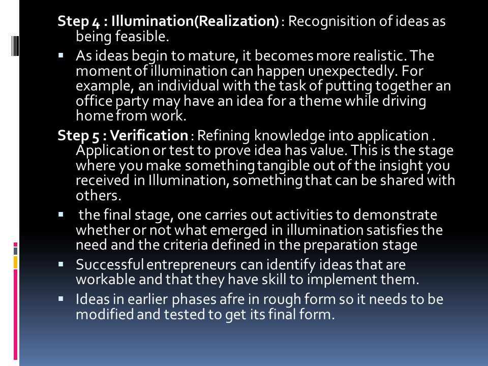 Step 4 : Illumination(Realization) : Recognisition of ideas as being feasible.