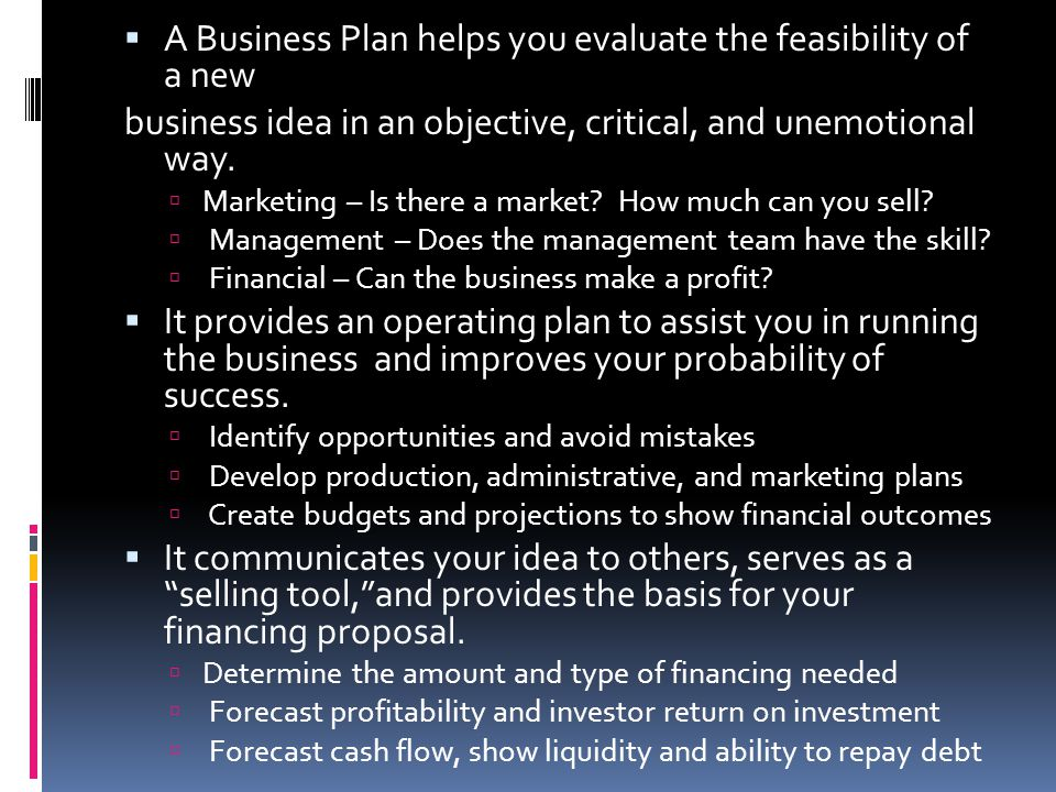 A Business Plan helps you evaluate the feasibility of a new