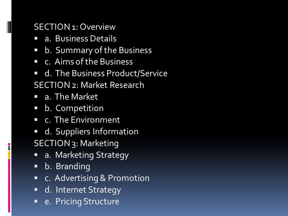 SECTION 1: Overview a. Business Details. b. Summary of the Business. c. Aims of the Business. d. The Business Product/Service.