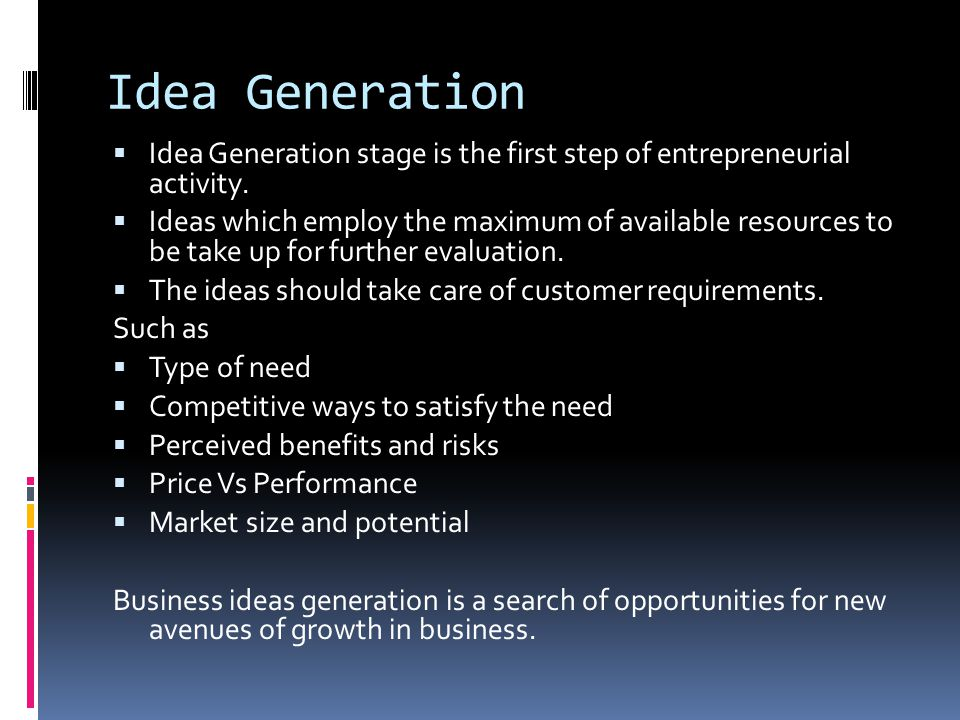 Idea Generation Idea Generation stage is the first step of entrepreneurial activity.