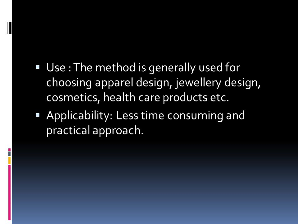 Use : The method is generally used for choosing apparel design, jewellery design, cosmetics, health care products etc.