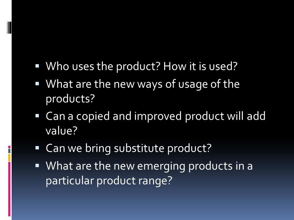 Who uses the product How it is used