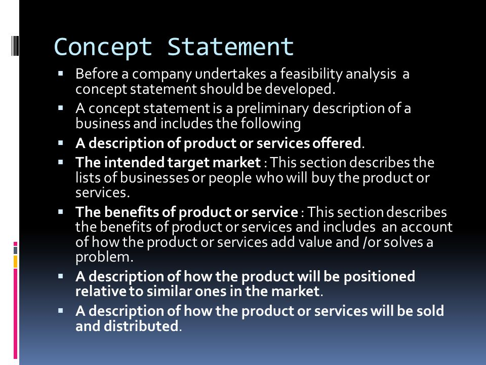 Concept Statement Before a company undertakes a feasibility analysis a concept statement should be developed.