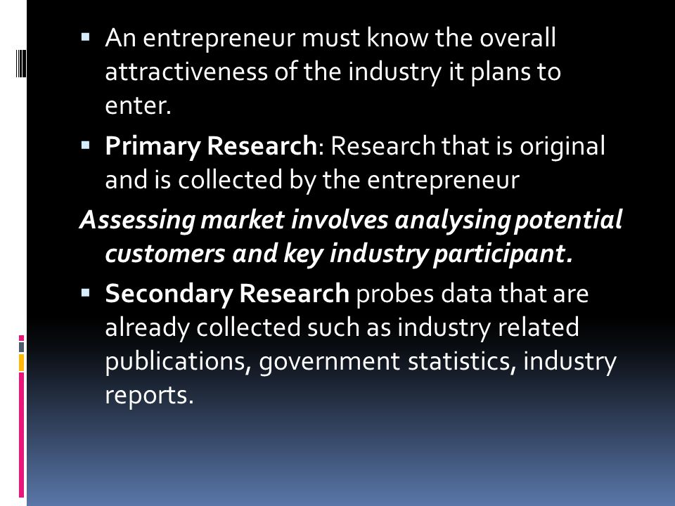 An entrepreneur must know the overall attractiveness of the industry it plans to enter.