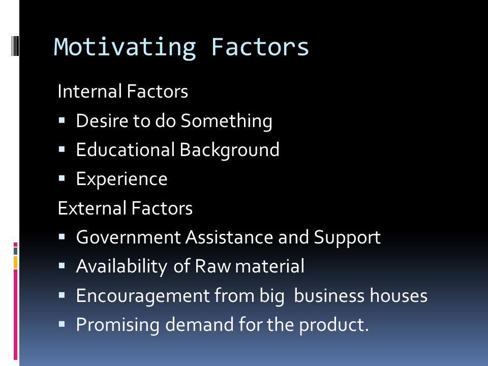 Motivating Factors Internal Factors Desire to do Something