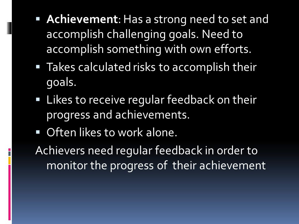 Achievement: Has a strong need to set and accomplish challenging goals