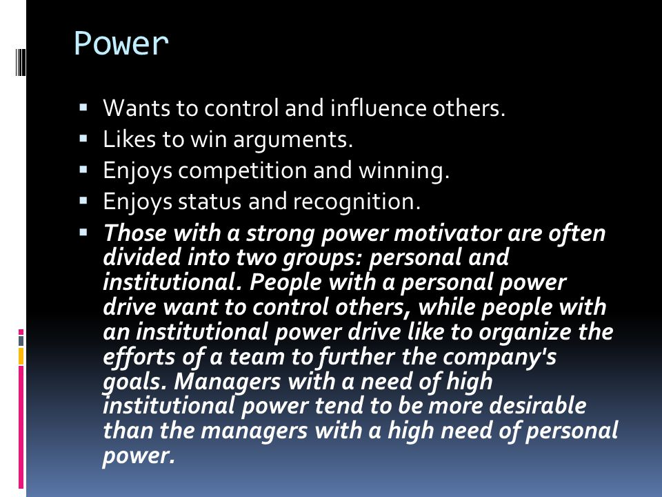 Power Wants to control and influence others. Likes to win arguments.
