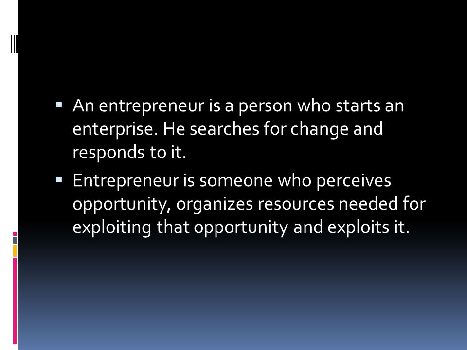 An entrepreneur is a person who starts an enterprise