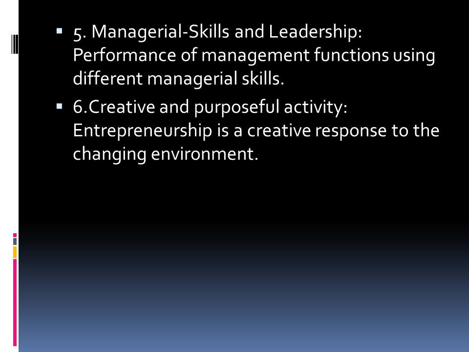 5. Managerial-Skills and Leadership: Performance of management functions using different managerial skills.