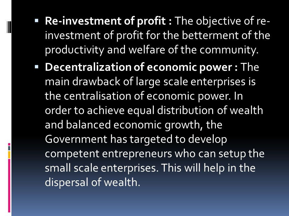 Re-investment of profit : The objective of re- investment of profit for the betterment of the productivity and welfare of the community.