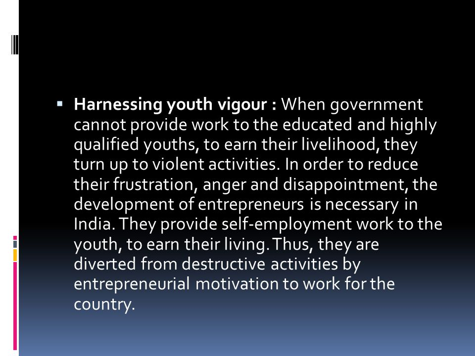 Harnessing youth vigour : When government cannot provide work to the educated and highly qualified youths, to earn their livelihood, they turn up to violent activities.