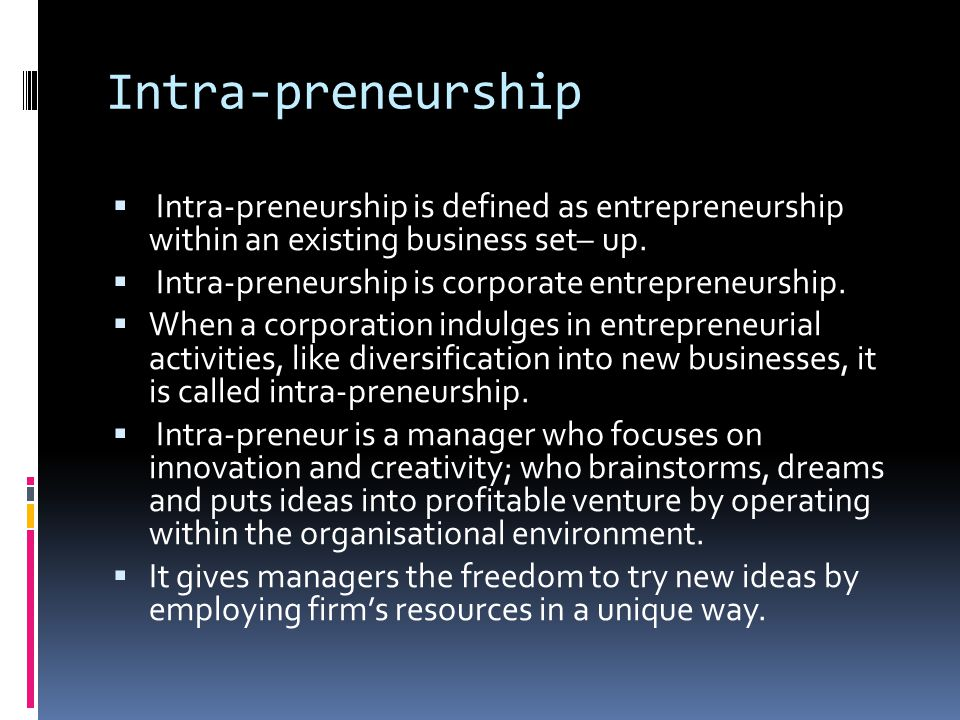 Intra-preneurship Intra-preneurship is defined as entrepreneurship within an existing business set– up.