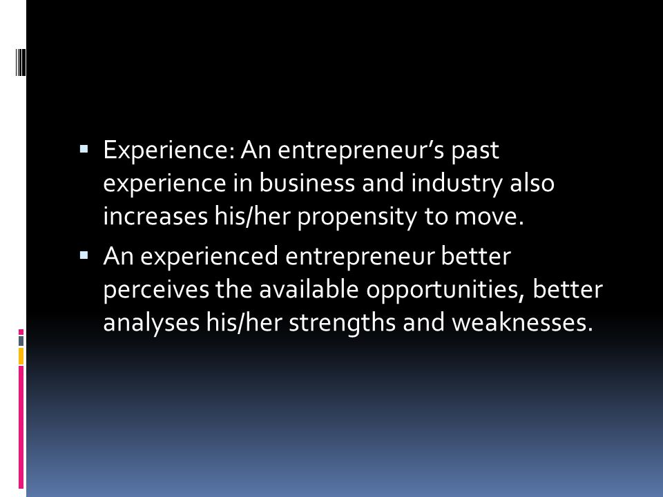 Experience: An entrepreneur's past experience in business and industry also increases his/her propensity to move.