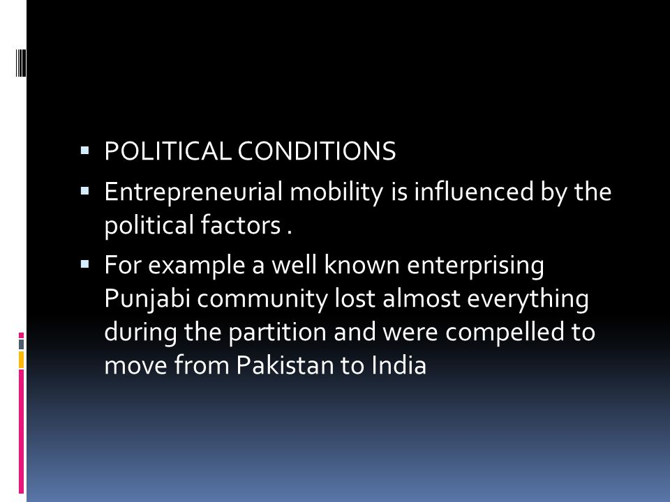 POLITICAL CONDITIONS Entrepreneurial mobility is influenced by the political factors .