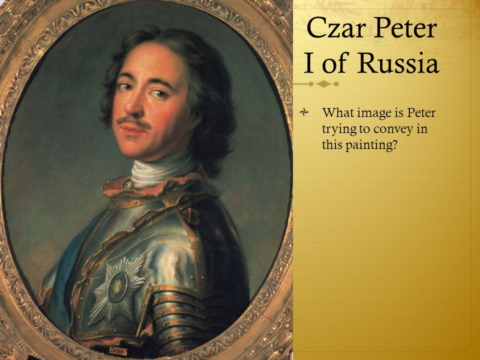 Czar Peter I of Russia What image is Peter trying to convey in this painting