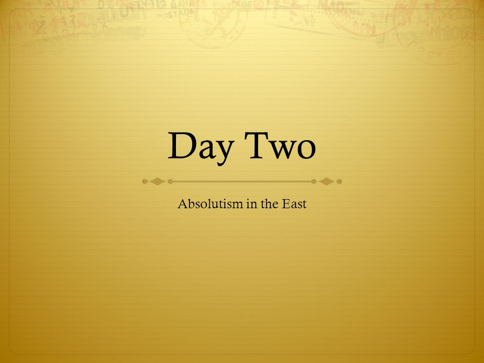 Day Two Absolutism in the East