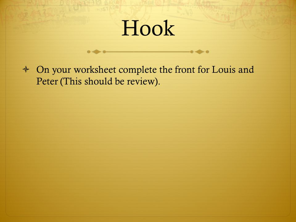 Hook On your worksheet complete the front for Louis and Peter (This should be review).