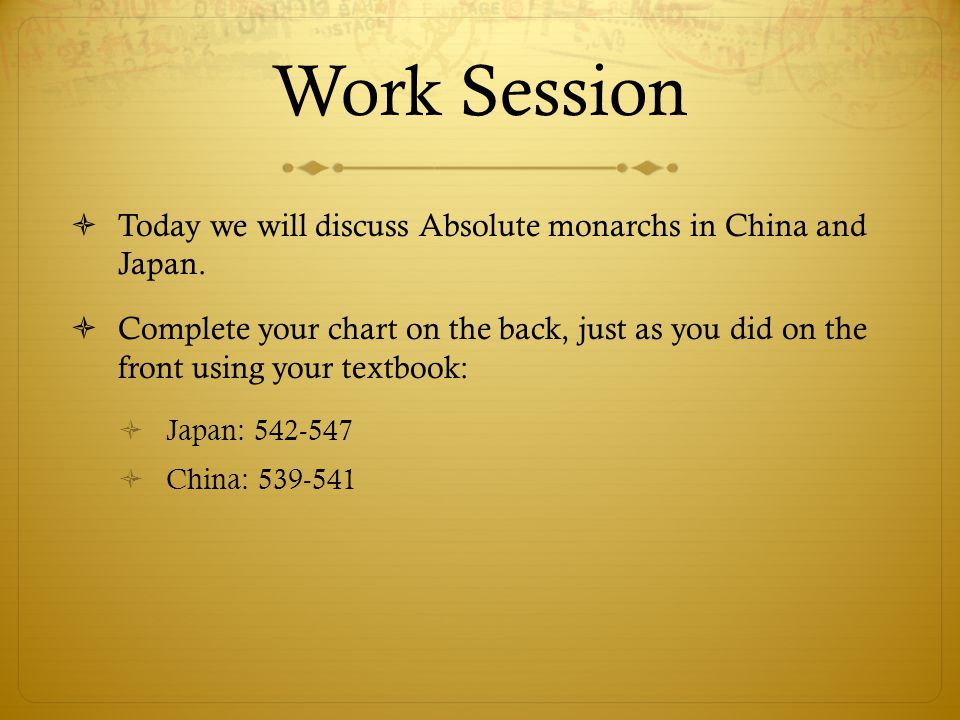 Work Session Today we will discuss Absolute monarchs in China and Japan.