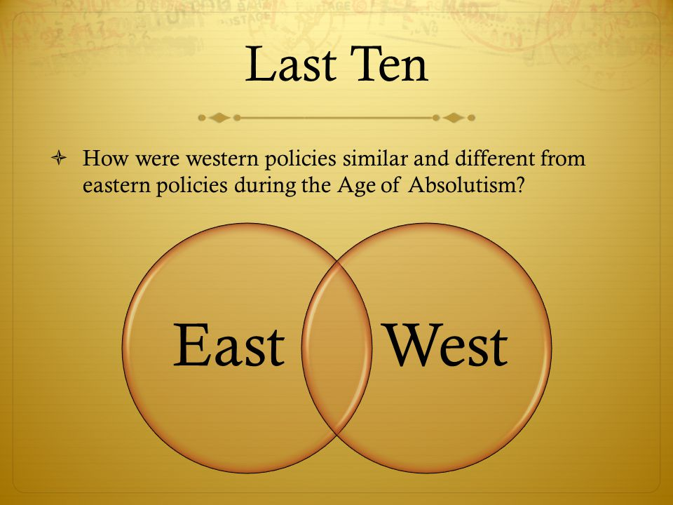 Last Ten How were western policies similar and different from eastern policies during the Age of Absolutism