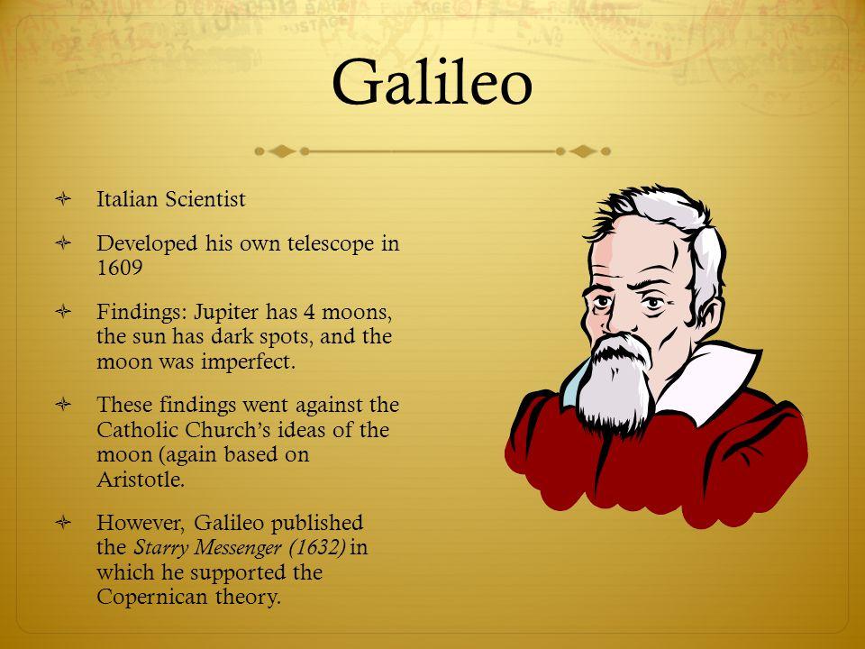 Galileo Italian Scientist Developed his own telescope in 1609