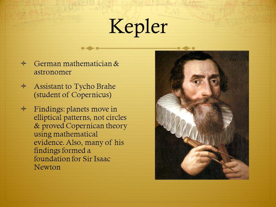 Kepler German mathematician & astronomer
