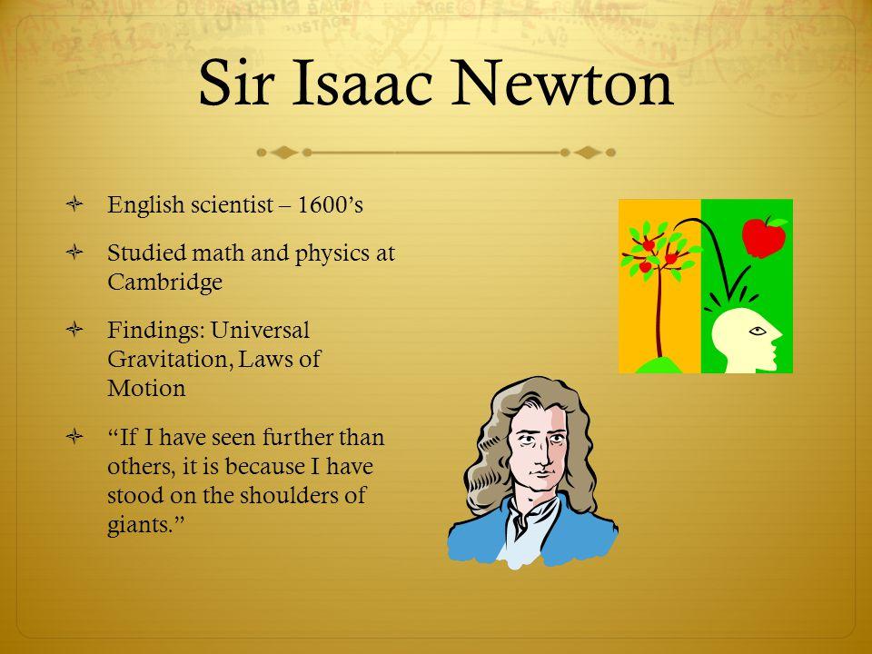 Sir Isaac Newton English scientist – 1600's