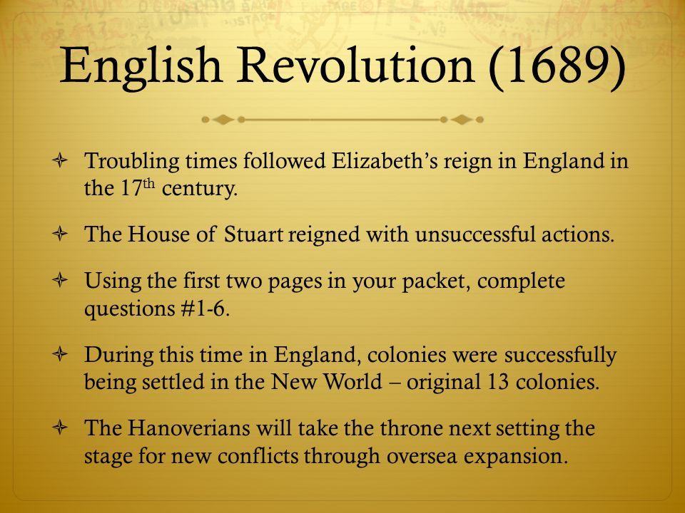 English Revolution (1689) Troubling times followed Elizabeth's reign in England in the 17th century.
