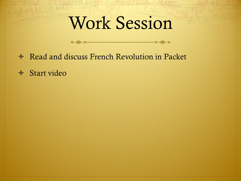 Work Session Read and discuss French Revolution in Packet Start video