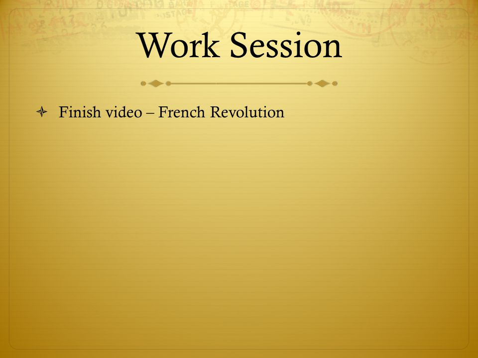 Work Session Finish video – French Revolution